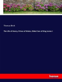 The Life of Henry, Prince of Wales, Eldest Son of King James I