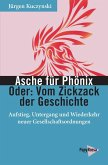 Asche für Phönix - Oder: Vom Zickzack der Geschichte