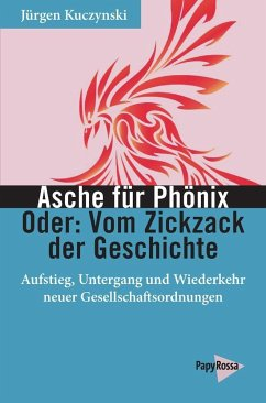 Asche für Phönix - Oder: Vom Zickzack der Geschichte - Kuczynski, Jürgen