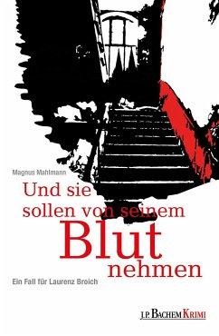 Und sie sollen von seinem Blut nehmen / Laurenz Broich Bd.2 - Mahlmann, Magnus
