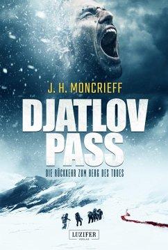 DJATLOV PASS - Die Rückkehr zum Berg des Todes - Moncrieff, J. H.