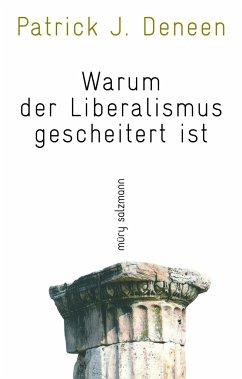 Warum der Liberalismus gescheitert ist - Deneen, Patrick J.