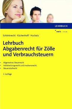 Lehrbuch Abgabenrecht für Zölle und Verbrauchsteuern (eBook, PDF) - Schönknecht, Michael; Küchenhoff, Benjamin; Huchatz, Wolfgang