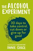 The Alcohol Experiment: how to take control of your drinking and enjoy being sober for good (eBook, ePUB)