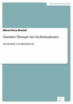 Narrative Therapie bei Suchtsituationen (eBook, PDF) - Koca-Denizli, Meral