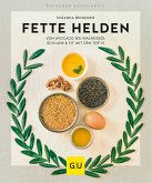 Fette Helden – von Avocado bis Walnussöl (eBook, ePUB)