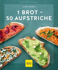 1 Brot - 50 Aufstriche (eBook, ePUB) - Seifried, Marco