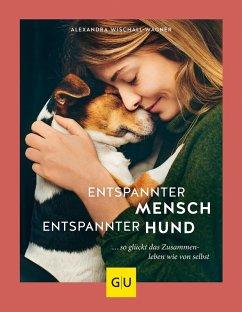 Entspannter Mensch - entspannter Hund... (eBook, ePUB) - Wischall-Wagner, Alexandra