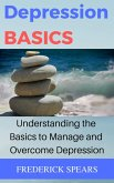Depression Basics: Understanding the Basics to Manage and Overcome Depression (eBook, ePUB)
