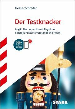 STARK Der Testknacker - Logik, Mathematik und Physik in Einstellungstests verständlich erklärt - Hesse, Jürgen;Schrader, Hans-Christian
