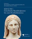 Griechische Rundskulpturen bis zum Hochhellenismus