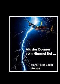 Als der Donner vom Himmel fiel ... - Bauer, Hans-Peter