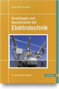 Grundlagen und Bauelemente der Elektrotechnik - Bauckholt, Heinz-Josef