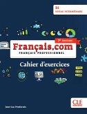 Français.com intermédiaire (3e édition) B1. Cahier d'exercices