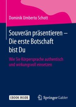 Souverän präsentieren - Die erste Botschaft bist Du - Schott, Dominik Umberto