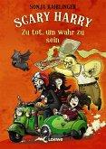 Zu tot, um wahr zu sein / Scary Harry Bd.8