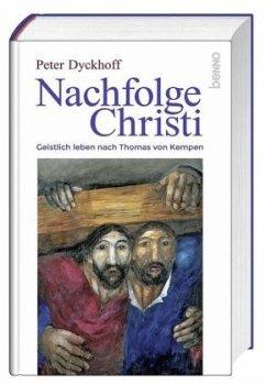 Nachfolge Christi - Dyckhoff, Peter; Thomas von Kempen