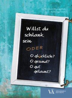 Willst du schlank sein oder - Baumgartner, Bernhard; Muhr, Katharina