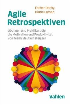 Agile Retrospektiven (eBook, PDF) - Derby, Esther; Larsen, Diana