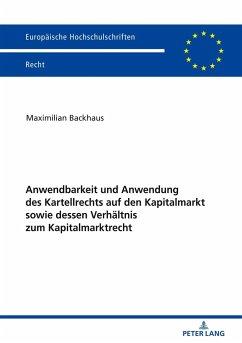 Anwendbarkeit und Anwendung des Kartellrechts auf den Kapitalmarkt sowie dessen Verhältnis zum Kapitalmarktrecht - Backhaus, Maximilian