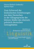 Zum Schwund der lexikalischen Entlehnungen aus dem Deutschen in der Alltagssprache der kleinen Städte des ehemals polnisch-deutschen Grenzgebietes
