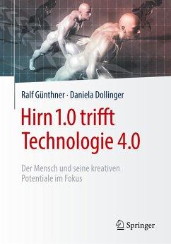 Hirn 1.0 trifft Technologie 4.0 - Günthner, Ralf; Dollinger, Daniela
