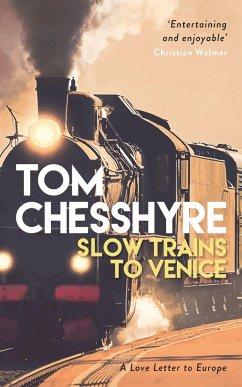 Slow Trains to Venice - Chesshyre, Tom