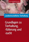 Landwirtschaftliche Tierhaltung: Grundlagen zur landwirtschaftl. Tierhaltung, -fütterung und -zucht (eBook, PDF)
