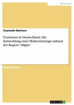 Tourismus in Deutschland. Die Entwicklung einer Markenstrategie anhand der Region