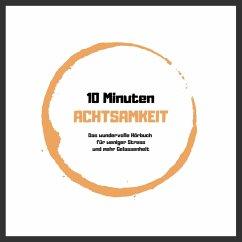 10 Minuten Achtsamkeit: Das wundervolle Hörbuch für weniger Stress und mehr Gelassenheit (MP3-Download) - Lynen, Patrick
