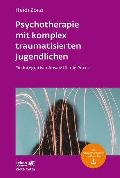 Psychotherapie mit komplex traumatisierten Jugendlichen (eBook, ePUB) - Zorzi, Heidi