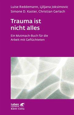 Trauma ist nicht alles (eBook, ePUB) - Kaster, Simone D.; Gerlach, Christian; Reddemann, Luise; Joksimovic, Ljiljana
