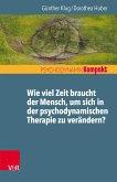 Wie viel Zeit braucht der Mensch, um sich in der psychodynamischen Therapie zu verändern? (eBook, PDF)