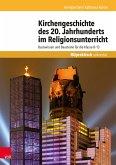 Kirchengeschichte des 20. Jahrhunderts im Religionsunterricht (eBook, PDF)