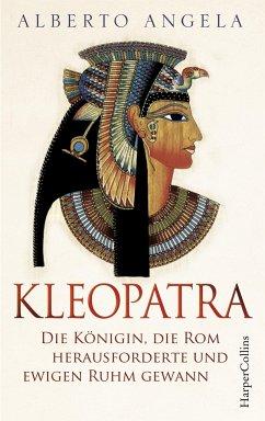 Kleopatra. Die Königin, die Rom herausforderte und ewigen Ruhm gewann - Angela, Alberto