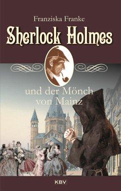 Sherlock Holmes und der Mönch von Mainz - Franke, Franziska