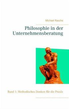 Philosophie in der Unternehmensberatung - Rasche, Michael