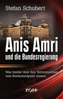 Anis Amri und die Bundesregierung - Schubert, Stefan