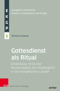 Der Gottesdienst als Ritual - Graupner, Richard