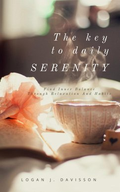 The Key To Daily Serenity (eBook, ePUB) - Davisson, Logan J.