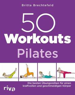 50 Workouts - Pilates - Brechtefeld, Britta