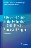 A Practical Guide to the Evaluation of Child Physical Abuse and Neglect (eBook, PDF)