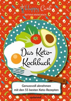 Happy Carb: Das Keto-Kochbuch - Meiselbach, Bettina