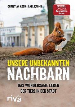 Unsere unbekannten Nachbarn - Koch, Christian; Krohn, Axel