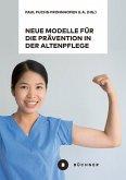 Neue Modelle für die Prävention in der Altenpflege vor dem Hintergrund von Berufsbiografieorientierung, Dienstleistungsvielfalt und High-Tech (eBook, PDF)