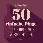 50 einfache Dinge, die Sie über Wein wissen sollten (Ungekürzt) (MP3-Download)