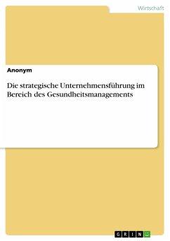 Die strategische Unternehmensführung im Bereich des Gesundheitsmanagements (eBook, PDF)