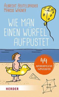 Wie man einen Würfel aufpustet (eBook, ePUB) - Wagner, Marcus; Beutelspacher, Albrecht