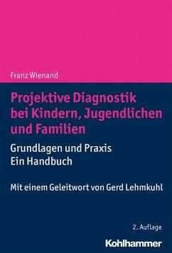 Projektive Diagnostik bei Kindern, Jugendlichen und Familien (eBook, ePUB) - Wienand, Franz