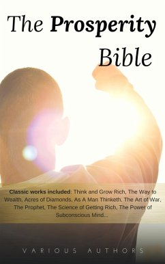 The Prosperity Bible: The Greatest Writings of All Time On The Secrets To Wealth And Prosperity (eBook, ePUB)